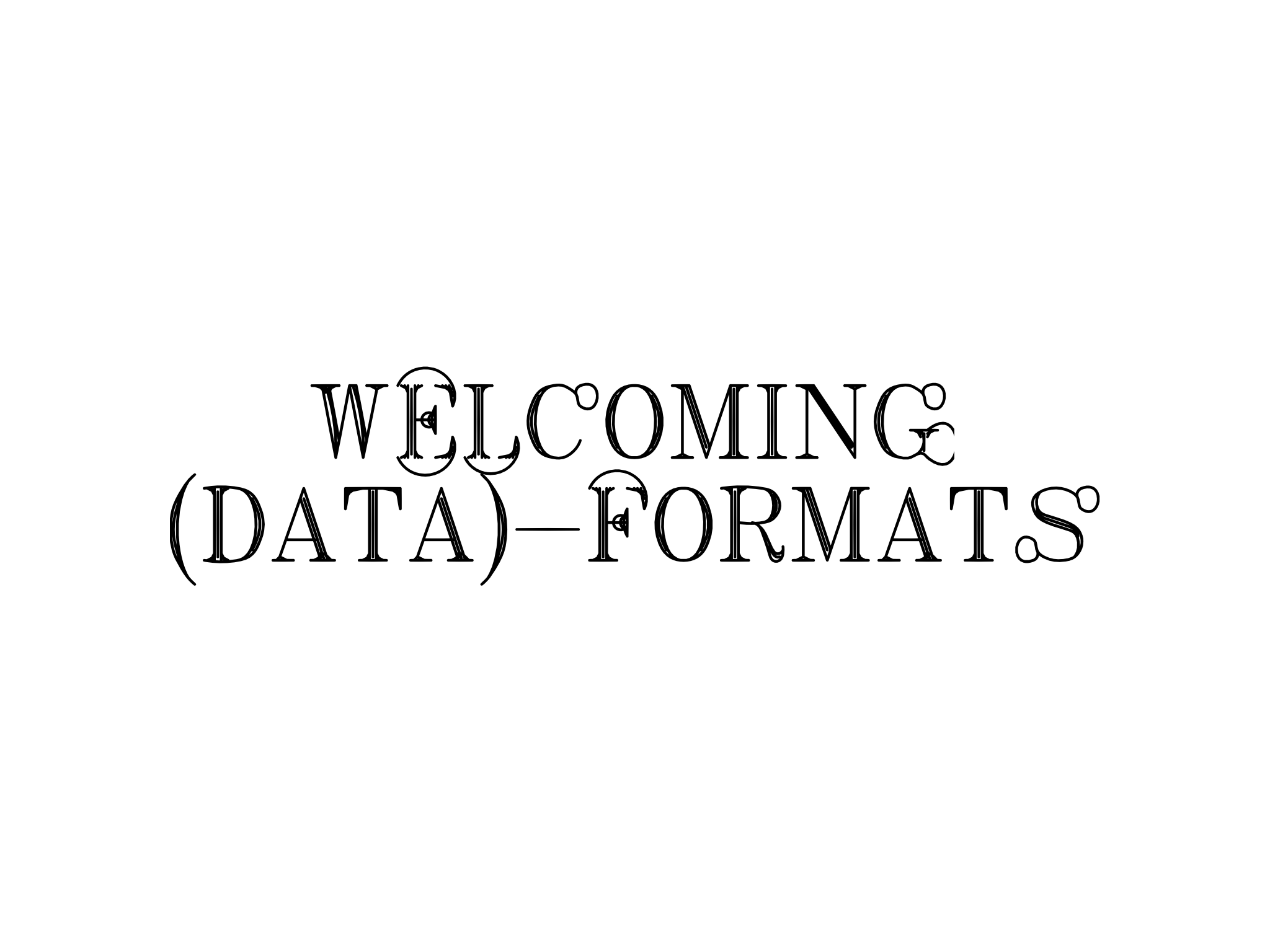 Welcoming data formats